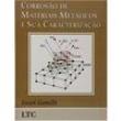 Livro - Corrosão de Materiais Metálicos e sua Caracterização - 9788521612902