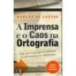 Livro - A Imprensa e o Caos na Ortografia 81117 - 9788501053251