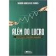 Livro - Além do Lucro: o Desafio Pela Competição Responsável - Marco Aurélio de França 134067 - 9788502067844