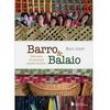 Livro - Barro & Balaio: Dicionário do Artesanato Popular Brasileiro - Raul Lody 2545054 - 9788504018363