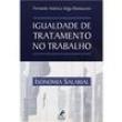 Livro - Igualdade de Tratamento no Trabalho: Isonomia Salarial - Fernando Américo Veiga Damasceno 213101 - 9788520419021