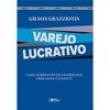 Livro - Varejo Lucrativo: como Sobreviver em um Mercado Onde Nada é Estático - Gilson Grazziotin 134102 - 9788502083905