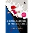 Livro - A Última Namorada na Face da Terra - Simon Rich - 9788501105233