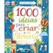 Livro - 1000 Ideias Para Criar e se Divertir - Usborne - 9781409542049