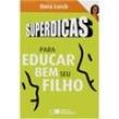 Livro - Superdicas Para Educar Bem seu Filho - Dora Lorch 297067 - 9788502095694