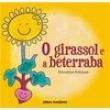 Livro - O Girassol e a Beterraba - Monalisa Arikawa - 9788511001723