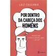 Livro - Por Dentro da Cabeça dos Homens: Entenda Como os Homens Pensam e Agem - e Por Quê - Luiz Cuschnir 2385180 - 978854220174