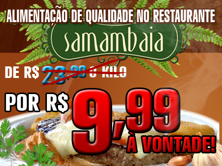 01 Almoço no Restaurante Samambaia, de 23,90/Kilo por apenas 9,99 podendo comer a vontade.